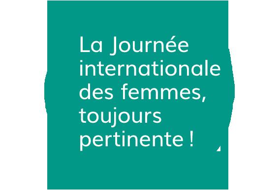 La journée internationale des femmes, toujours pertinente!