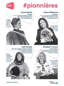 Pionnières : Carrie Derick, botaniste. Manon Rhéaume, Hockeyeuse. Julie Payette, astronaute. Monique F. Leroux, femme d'affaires.