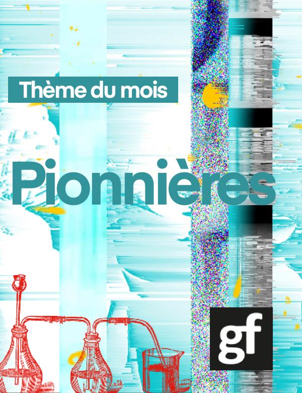 Thème du mois Pionnières. Logo de GF.