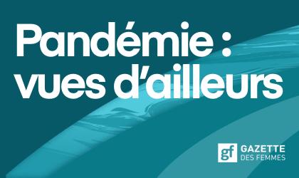 Pandémie : vues d'ailleurs Logo Gazette des femmes gf.