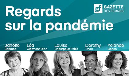 Regards sur la pandémie. Gazette des femmes. Janette Bertrand, Léa Clermont-Dion, Louise Champoux-Paillé, Dorothy Rhau, Yolande Cohen.