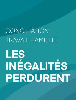 Conciliation travail-famille – Les inégalités perdurent