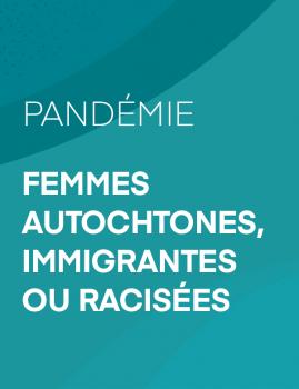 Pandémie – Femmes autochtones, immigrantes ou racisées.