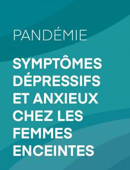 Pandémie – Symptômes dépressifs et anxieux chez les femmes enceintes.