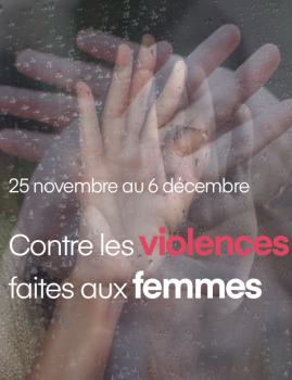 25 novembre au 6 décembre. Contre les violences faites aux femmes.